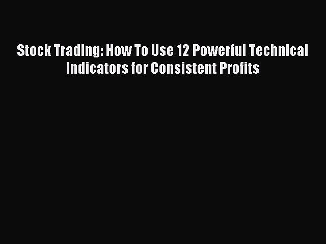 [PDF] Stock Trading: How To Use 12 Powerful Technical Indicators for Consistent Profits Download