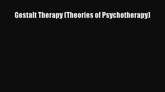 Read Book Gestalt Therapy (Theories of Psychotherapy) E-Book Free