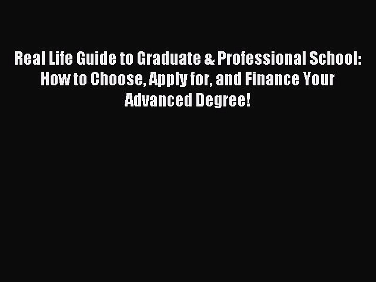 Read Real Life Guide to Graduate & Professional School: How to Choose Apply for and Finance