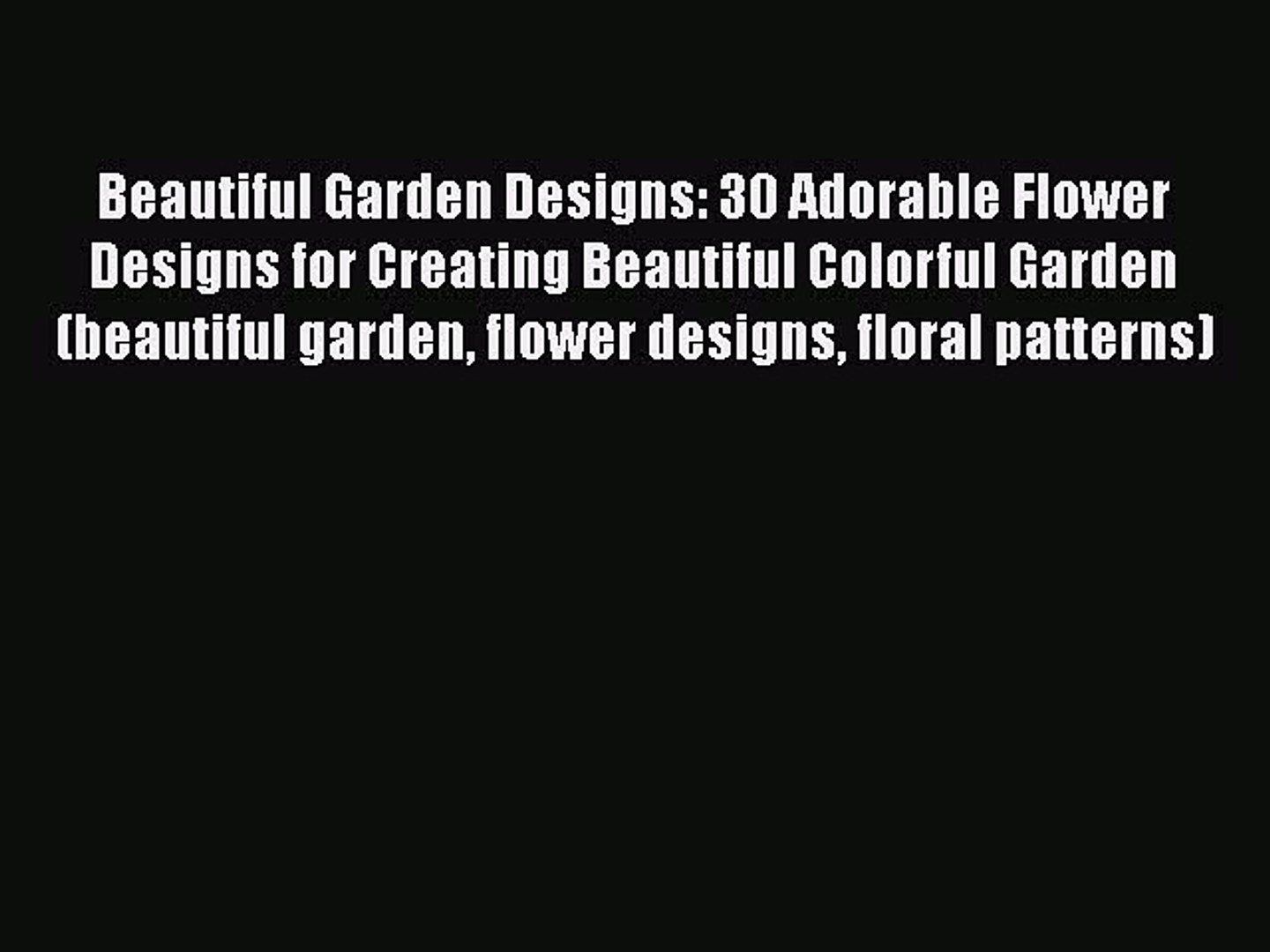 Read Books Beautiful Garden Designs: 30 Adorable Flower Designs for Creating Beautiful Colorful