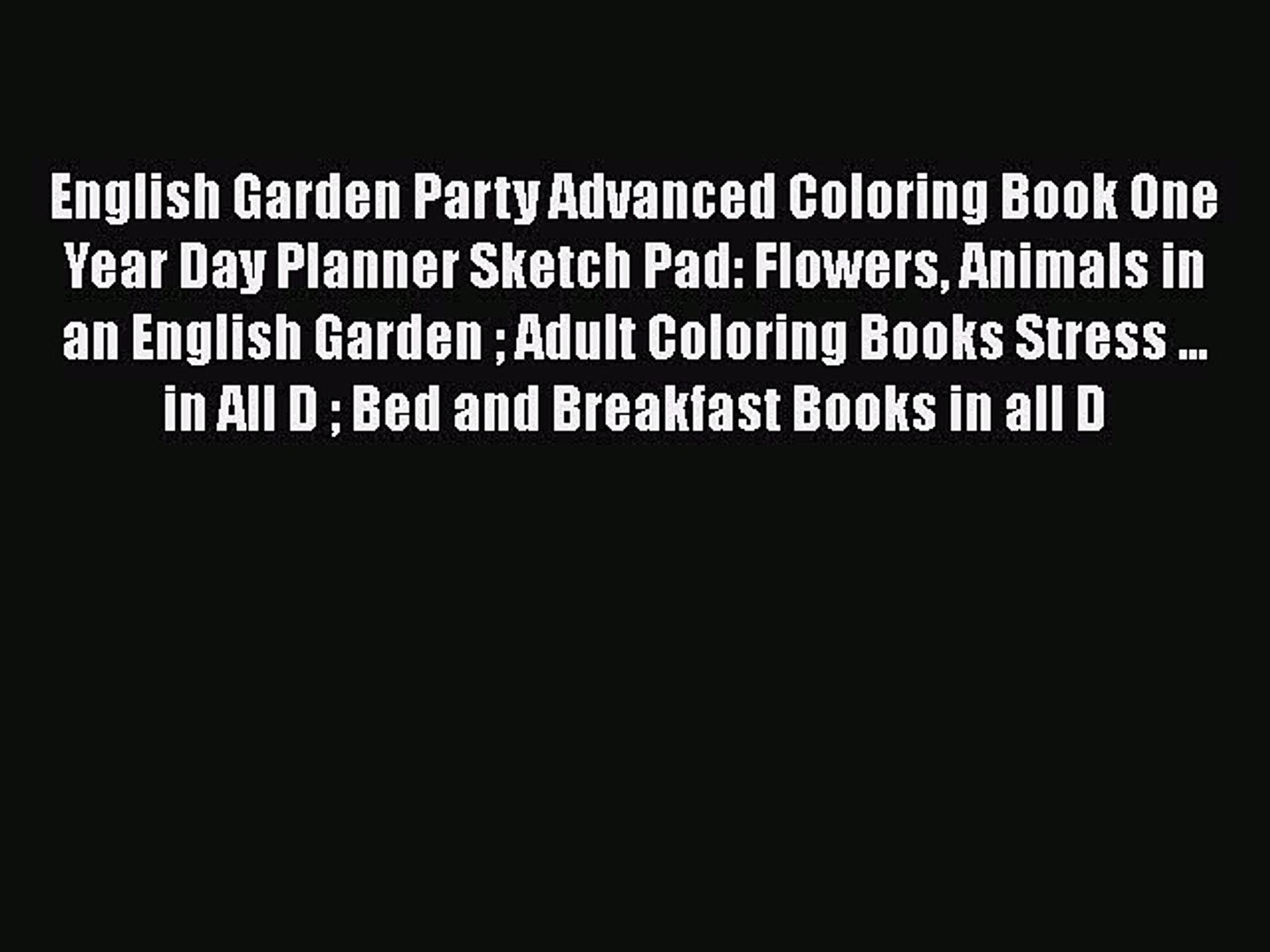 Read Books English Garden Party Advanced Coloring Book One Year Day Planner  Sketch Pad: Flowers