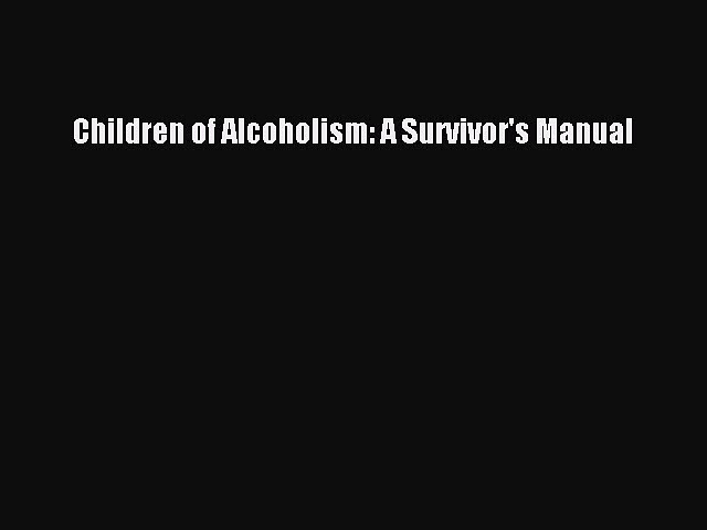 Download Children of Alcoholism: A Survivor's Manual PDF Free