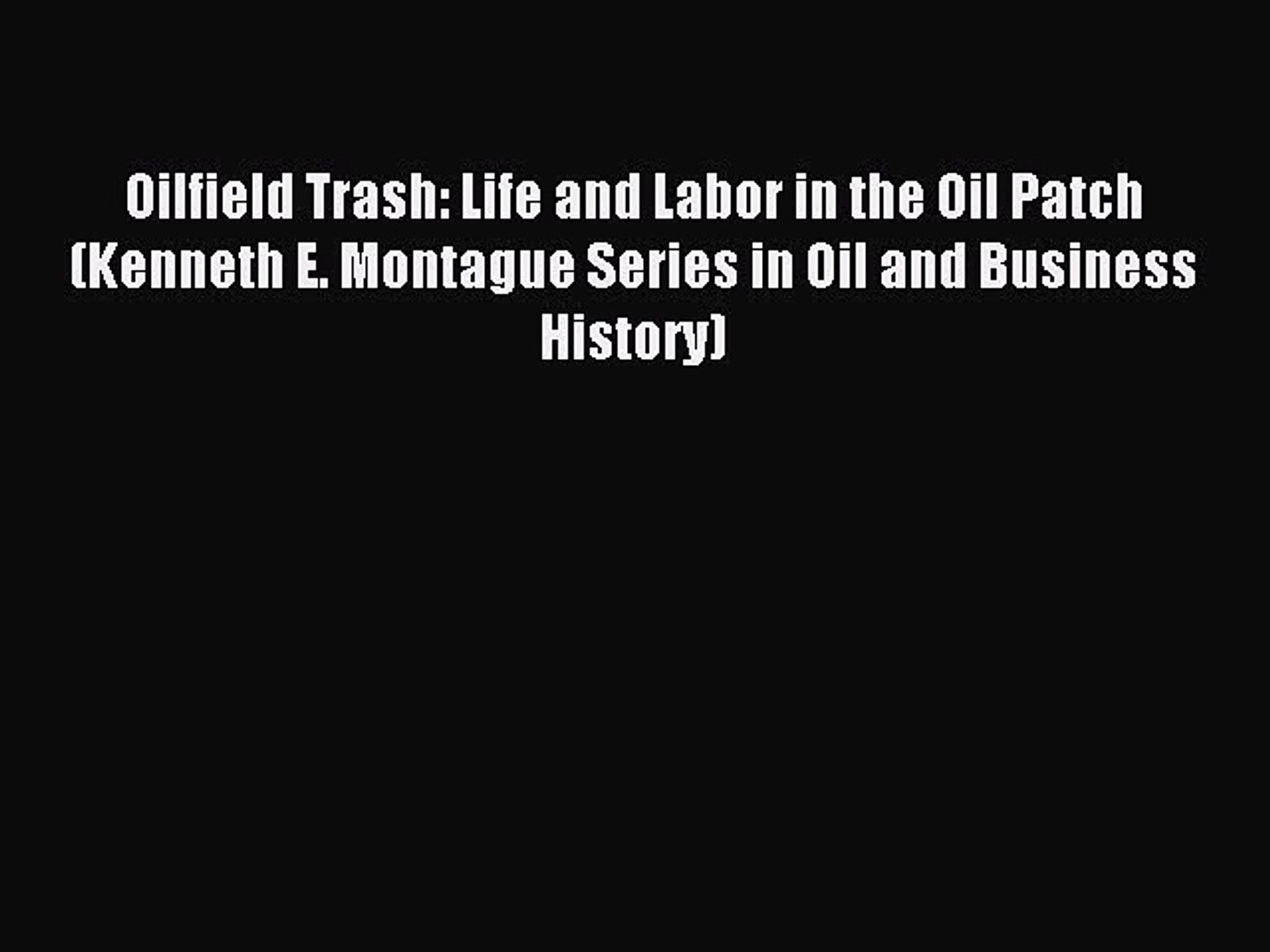 Read Oilfield Trash: Life and Labor in the Oil Patch (Kenneth E. Montague Series in Oil and