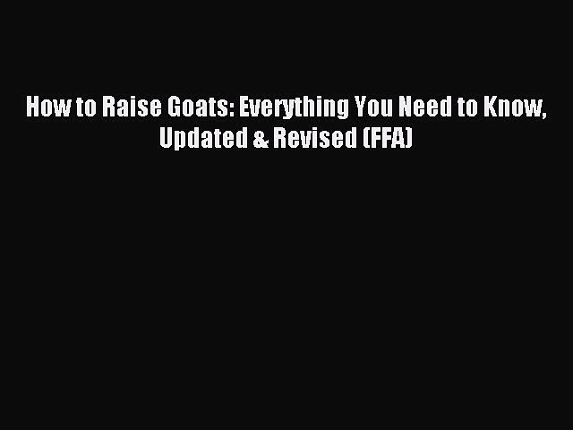 Read How to Raise Goats: Everything You Need to Know Updated & Revised (FFA) PDF Free