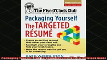 READ book  Packaging Yourself The Targeted Resume The Five OClock Club Full Ebook Online Free