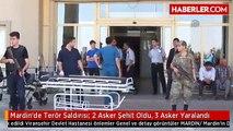 Mardin'de Terör Saldırısı: 2 Asker Şehit Oldu, 3 Asker Yaralandı