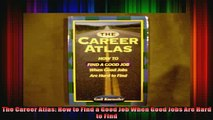 READ book  The Career Atlas How to Find a Good Job When Good Jobs Are Hard to Find Full EBook
