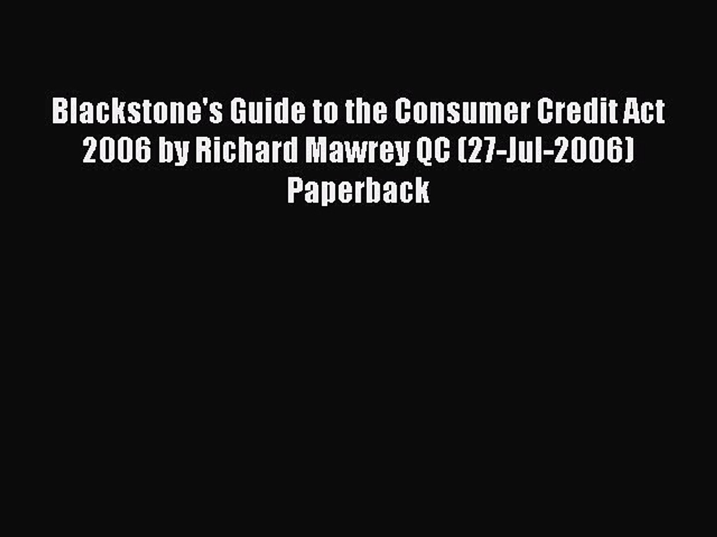 [PDF] Blackstone's Guide to the Consumer Credit Act 2006 by Richard Mawrey QC (27-Jul-2006)