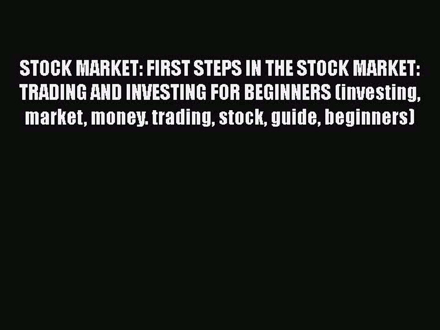 Read Book STOCK MARKET: FIRST STEPS IN THE STOCK MARKET: TRADING AND INVESTING FOR BEGINNERS