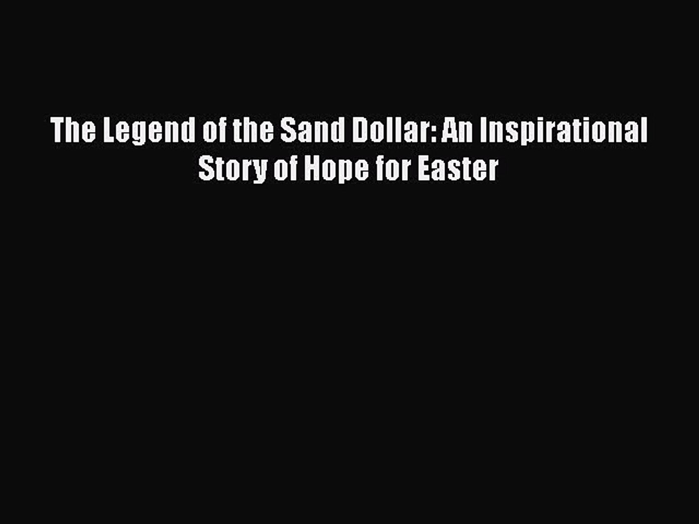 Newly Illustrated Edition An Inspirational Story of Hope for Easter The Legend of the Sand Dollar