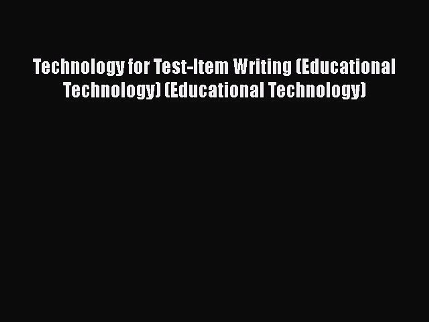 Download Book Technology for Test-Item Writing (Educational Technology) (Educational Technology)