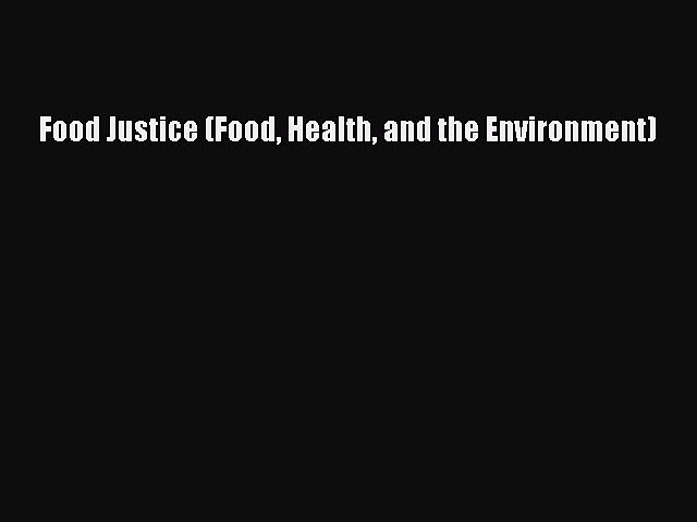 Read Food Justice (Food Health and the Environment) Ebook Free