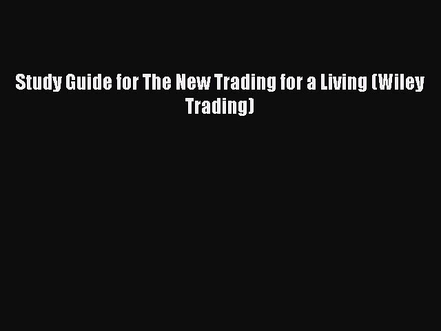 Read Study Guide for The New Trading for a Living (Wiley Trading) PDF Free