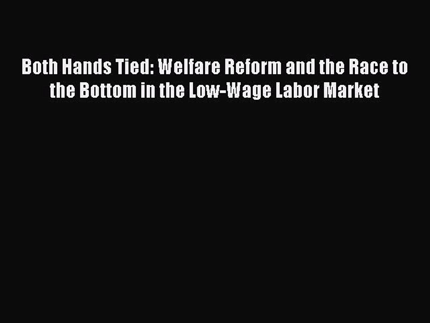 Read Both Hands Tied: Welfare Reform and the Race to the Bottom in the Low-Wage Labor Market