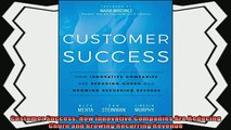 there is  Customer Success How Innovative Companies Are Reducing Churn and Growing Recurring