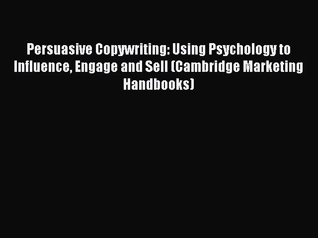 [PDF] Persuasive Copywriting: Using Psychology to Influence Engage and Sell (Cambridge Marketing