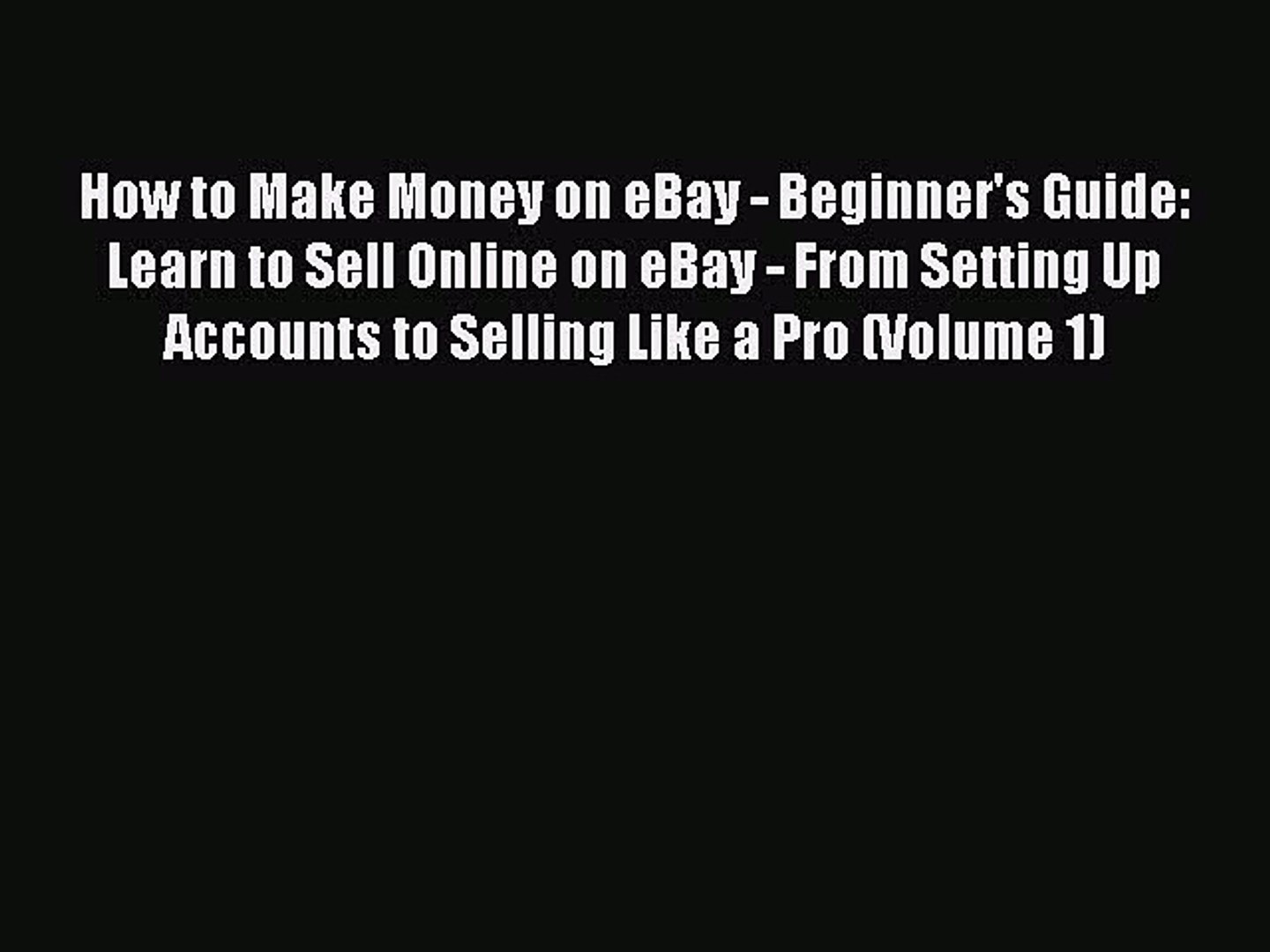 Online Pdf How To Make Money On Ebay Beginner S Guide Learn To Sell Online On Ebay From Video Dailymotion