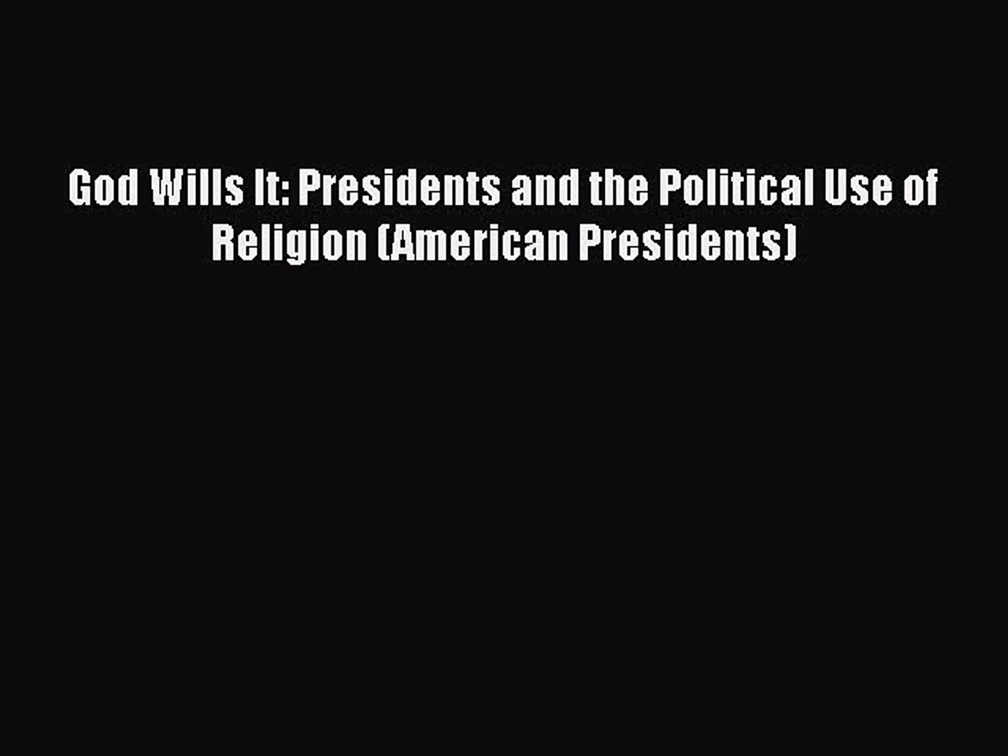 Read Books God Wills It: Presidents and the Political Use of Religion (American Presidents)