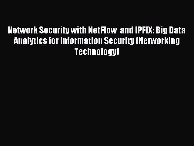 Read Network Security with NetFlow  and IPFIX: Big Data Analytics for Information Security