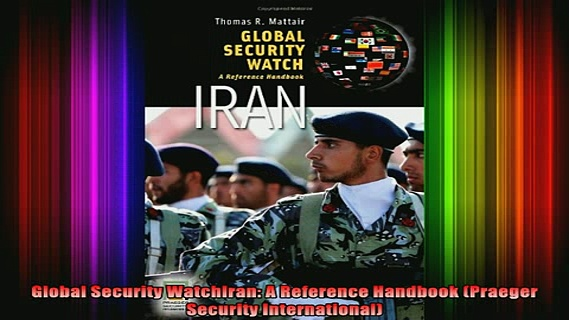 Free Full PDF Downlaod  Global Security WatchIran A Reference Handbook Praeger Security International Full Ebook Online Free