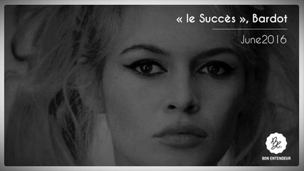 """Bon Entendeur : """"le Succès"""", Bardot, June2016"""