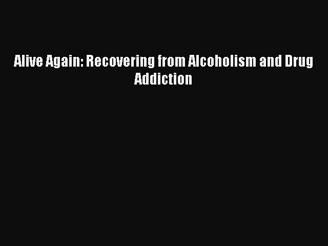 Read Alive Again: Recovering from Alcoholism and Drug Addiction PDF Free