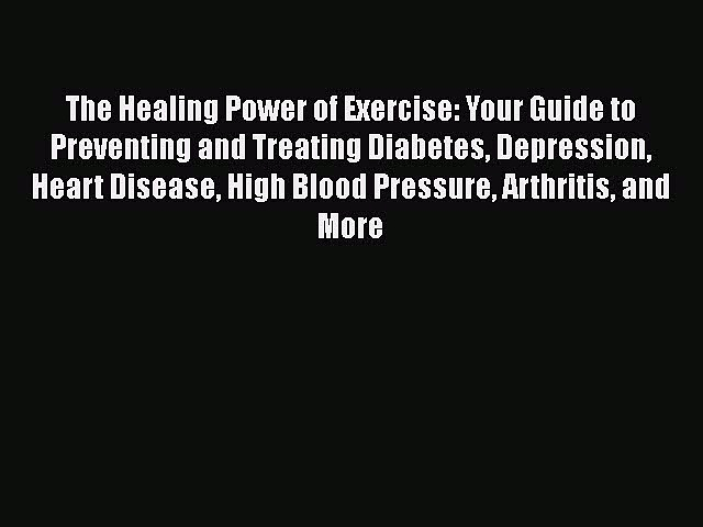 Read The Healing Power of Exercise: Your Guide to Preventing and Treating Diabetes Depression