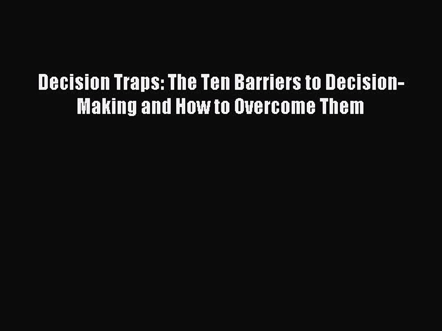 Read Decision Traps: The Ten Barriers to Decision-Making and How to Overcome Them Ebook Free