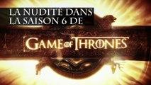 Toutes les scènes de nu de la saison 6 de Game of Thrones portent un message. La preuve...