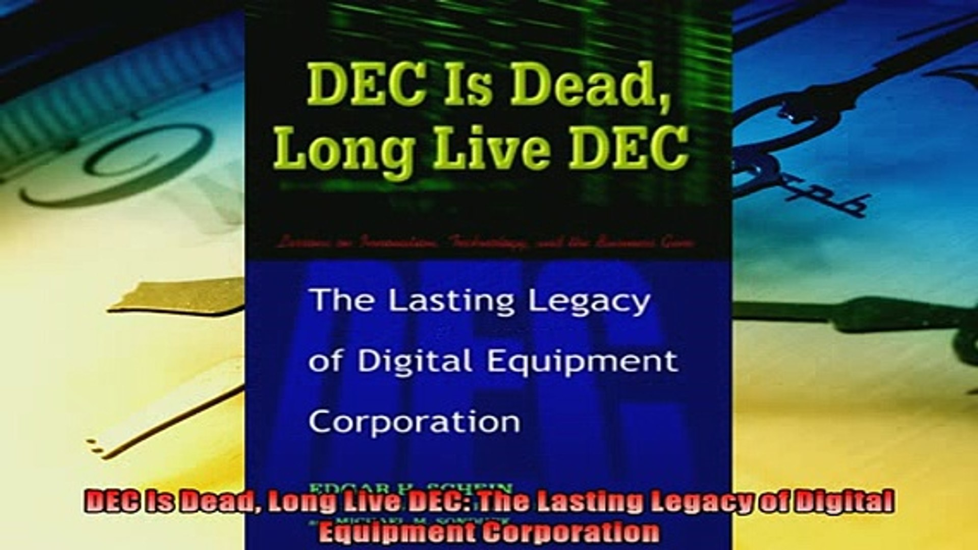 Enjoyed read DEC Is Dead Long Live DEC The Lasting Legacy of Digital  Equipment Corporation