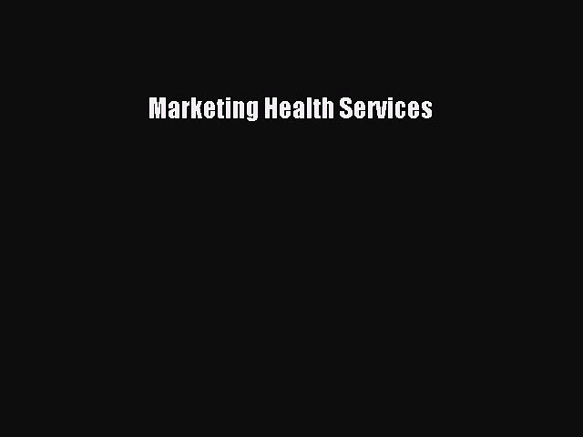 Download Marketing Health Services Ebook Free