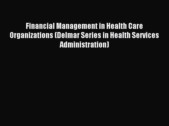 Read Financial Management in Health Care Organizations (Delmar Series in Health Services Administration)