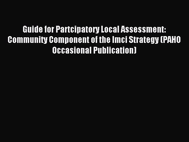 Read Guide for Partcipatory Local Assessment: Community Component of the Imci Strategy (PAHO