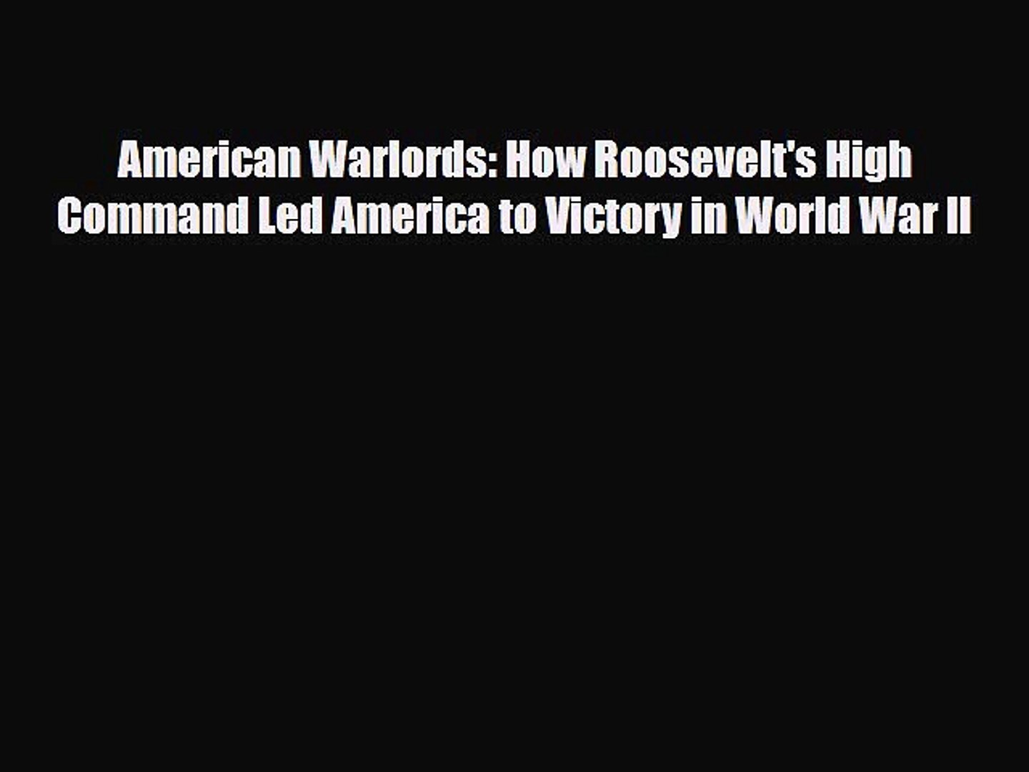 Read Books American Warlords: How Roosevelt's High Command Led America to Victory in World