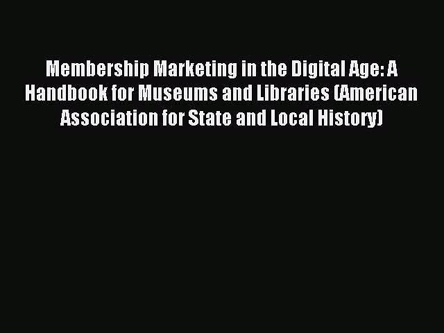 [PDF] Membership Marketing in the Digital Age: A Handbook for Museums and Libraries (American