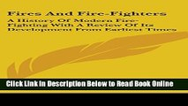 Read Fires And Fire-Fighters: A History Of Modern Fire-Fighting With A Review Of Its Development