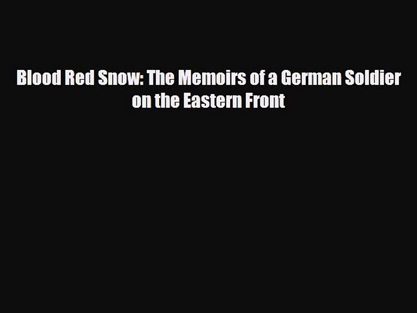 Read Books Blood Red Snow: The Memoirs of a German Soldier on the Eastern Front ebook textbooks