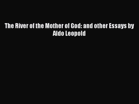 Download The River of the Mother of God: and other Essays by Aldo Leopold Ebook Free