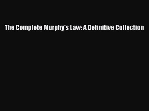 Download The Complete Murphy's Law: A Definitive Collection Ebook Online