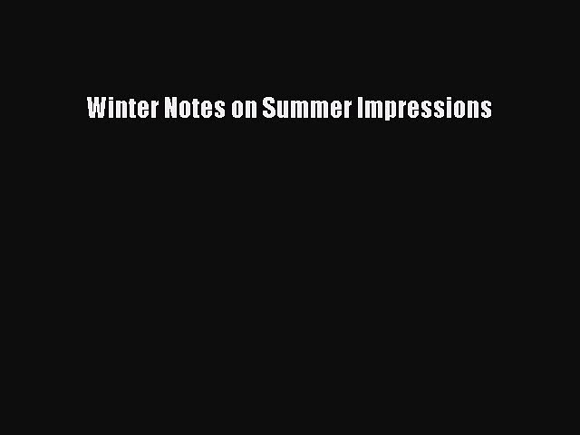 Read Winter Notes on Summer Impressions PDF Online