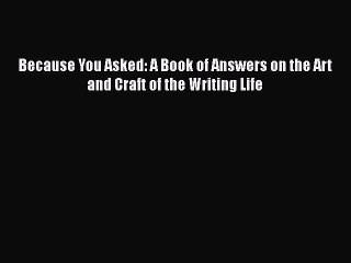 Read Because You Asked: A Book of Answers on the Art and Craft of the Writing Life Ebook Free