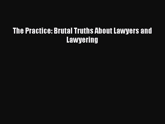 Read The Practice: Brutal Truths About Lawyers and Lawyering Ebook Free