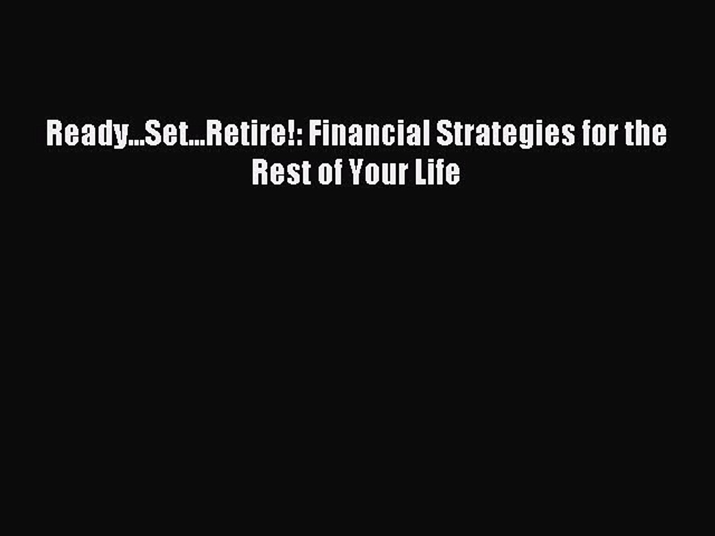 Ready...Set...Retire!: Financial Strategies for the Rest of Your Life