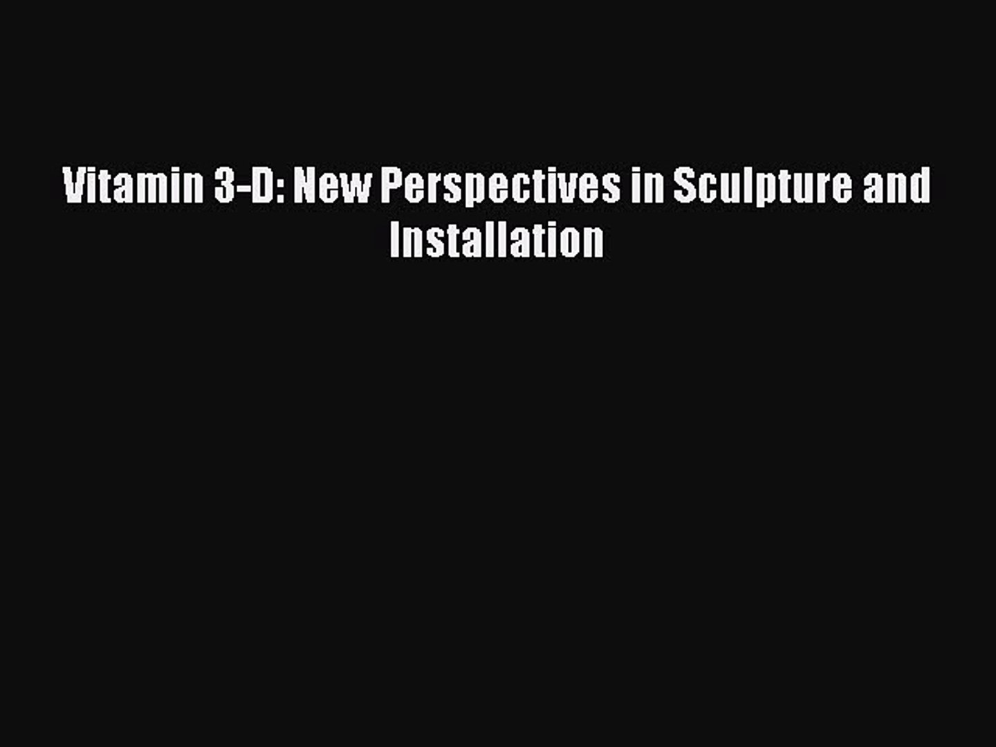 Vitamin 3-D New Perspectives in Sculpture and Installation