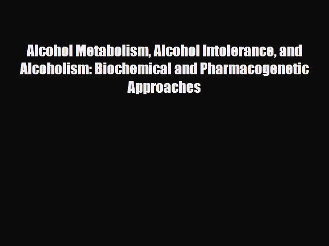 Read Alcohol Metabolism Alcohol Intolerance and Alcoholism: Biochemical and Pharmacogenetic