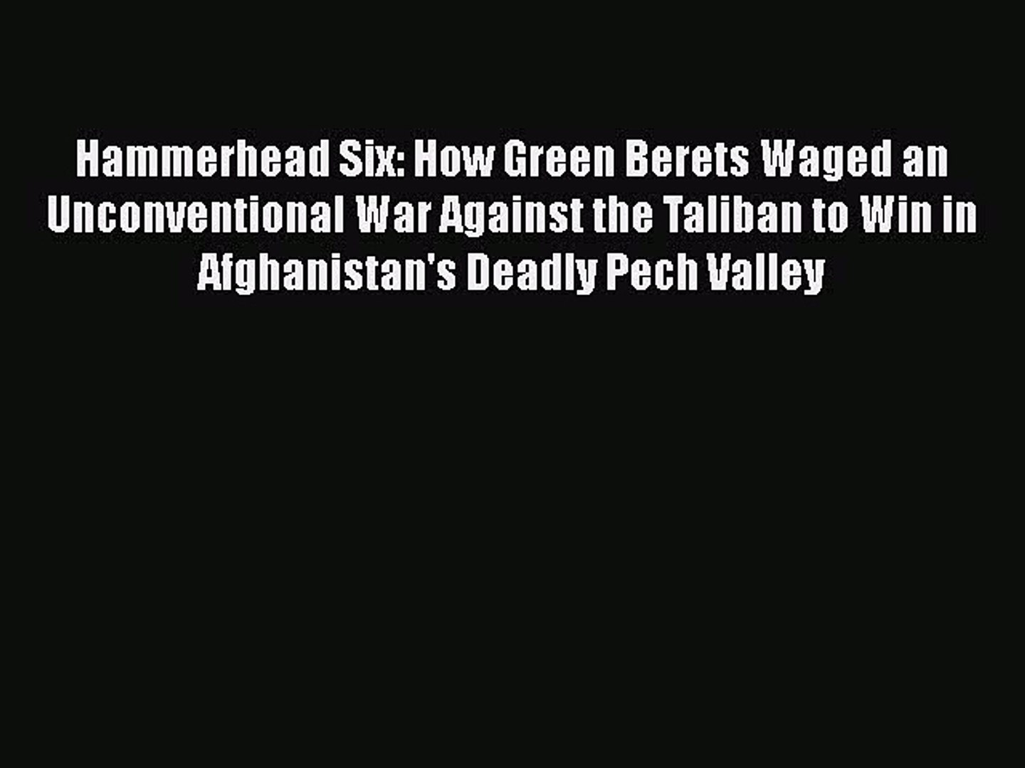 Read Books Hammerhead Six: How Green Berets Waged an Unconventional War Against the Taliban