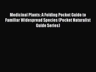 Read Medicinal Plants: A Folding Pocket Guide to Familiar Widespread Species (Pocket Naturalist