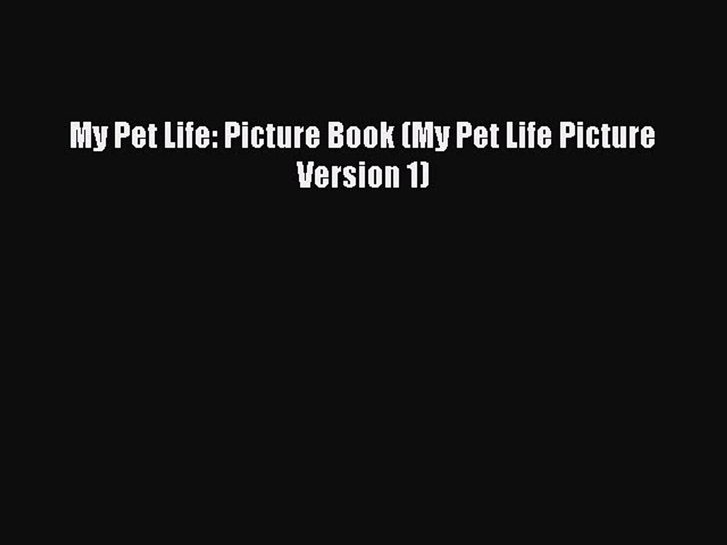 Download My Pet Life: Picture Book (My Pet Life Picture Version 1)  Read Online