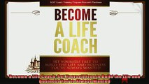 there is  Become a Life Coach Set Yourself Free to Build the Life and Business Youve Always Wanted