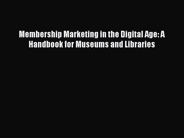 Download Membership Marketing in the Digital Age: A Handbook for Museums and Libraries Ebook